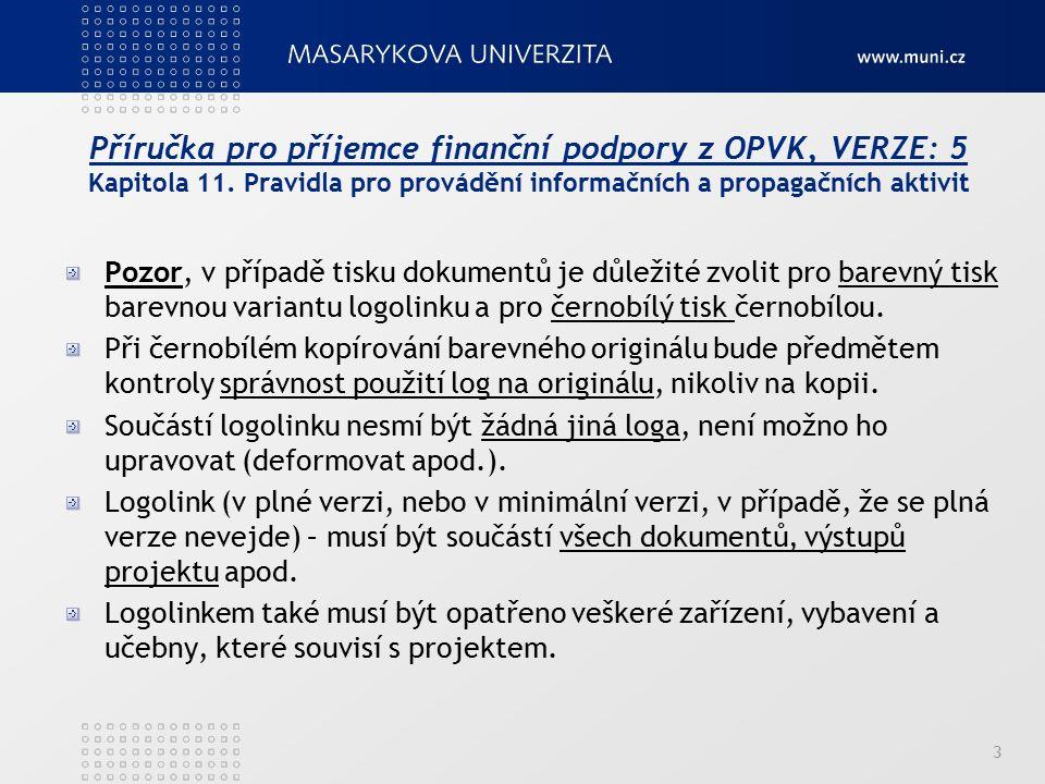Příručka pro příjemce finanční podpory z OPVK, VERZE: 5 Kapitola 11. Pravidla pro provádění informačních a propagačních aktivit Pozor, v případě tisku