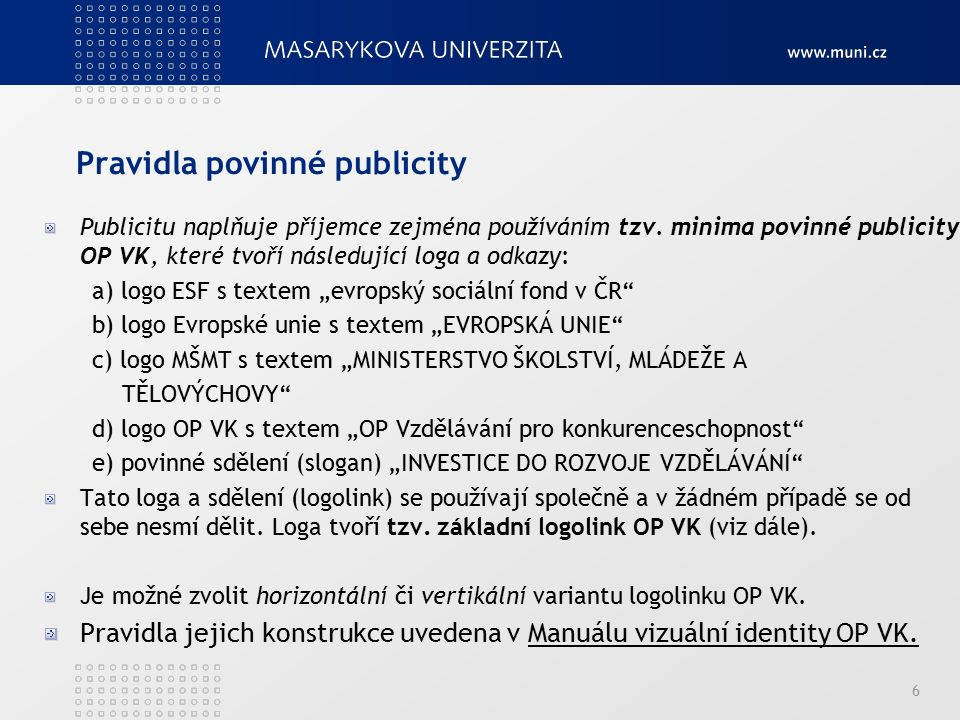 Pravidla povinné publicity Publicitu naplňuje příjemce zejména používáním tzv. minima povinné publicity OP VK, které tvoří následující loga a odkazy: