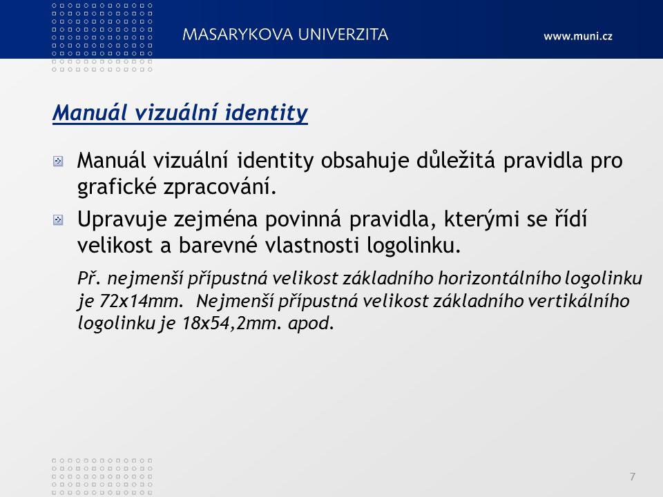 Manuál vizuální identity Manuál vizuální identity obsahuje důležitá pravidla pro grafické zpracování. Upravuje zejména povinná pravidla, kterými se ří