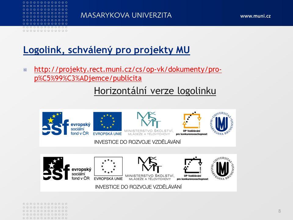 Logolink, schválený pro projekty MU http://projekty.rect.muni.cz/cs/op-vk/dokumenty/pro- p%C5%99%C3%ADjemce/publicita Horizontální verze logolinku 8