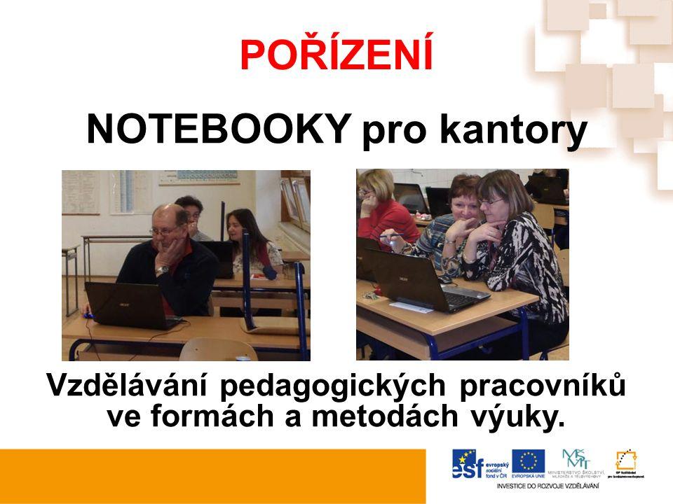 POŘÍZENÍ NOTEBOOKY pro kantory Vzdělávání pedagogických pracovníků ve formách a metodách výuky.