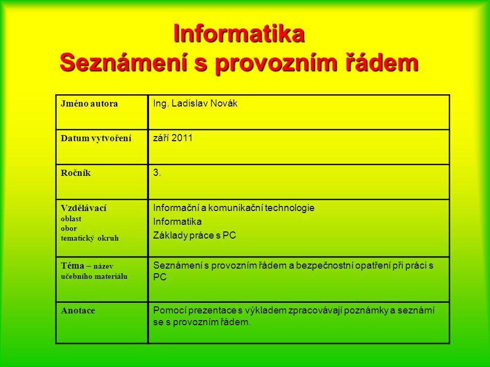Informatika Seznámení s provozním řádem Jméno autora Ing.