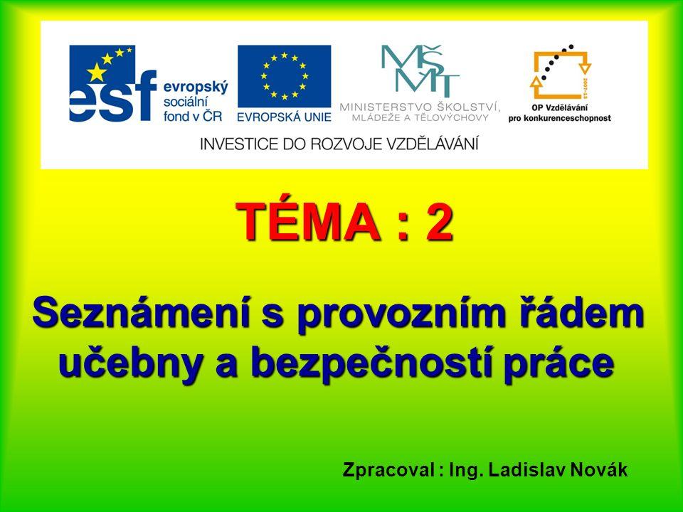 TÉMA : 2 Seznámení s provozním řádem učebny a bezpečností práce Zpracoval : Ing. Ladislav Novák