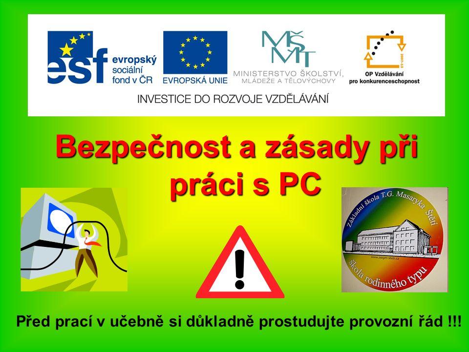 Bezpečnost a zásady při práci s PC Před prací v učebně si důkladně prostudujte provozní řád !!!