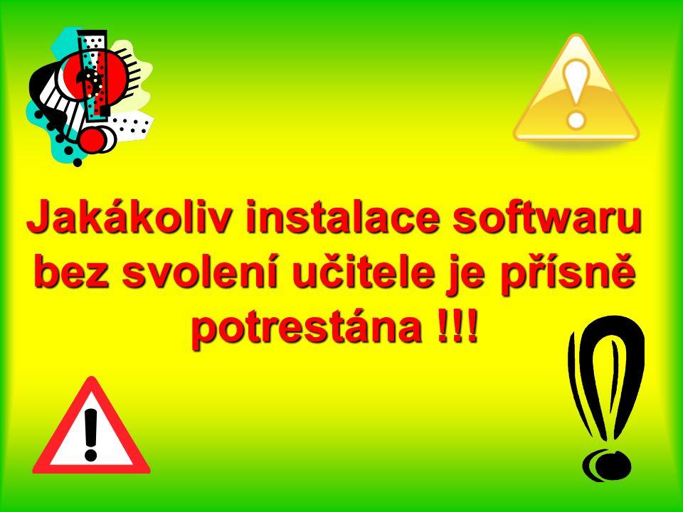 Jakákoliv instalace softwaru bez svolení učitele je přísně potrestána !!!