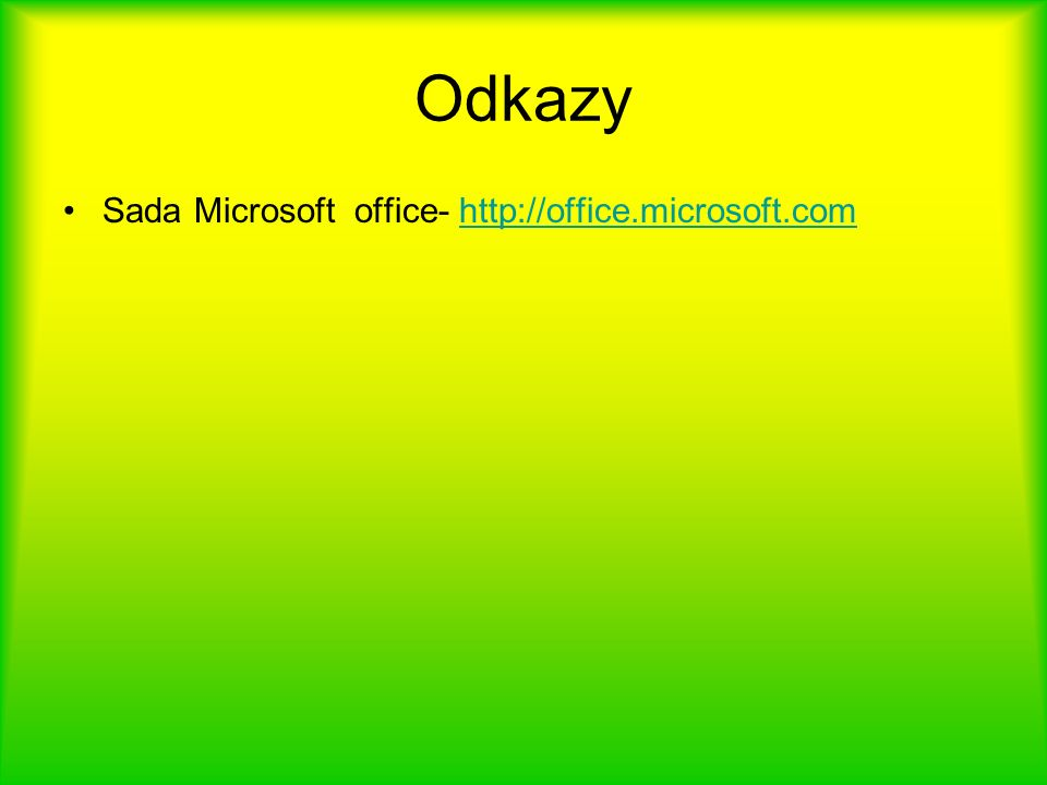 Odkazy Sada Microsoft office- http://office.microsoft.comhttp://office.microsoft.com