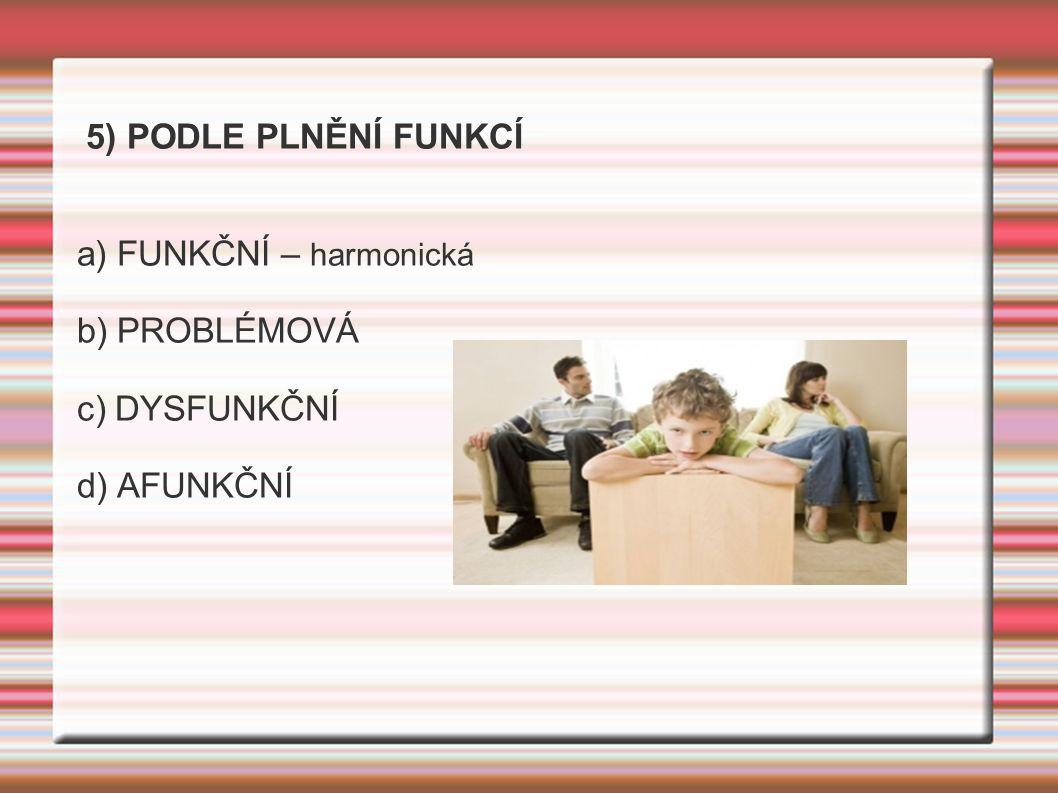 5) PODLE PLNĚNÍ FUNKCÍ a) FUNKČNÍ – harmonická b) PROBLÉMOVÁ c) DYSFUNKČNÍ d) AFUNKČNÍ