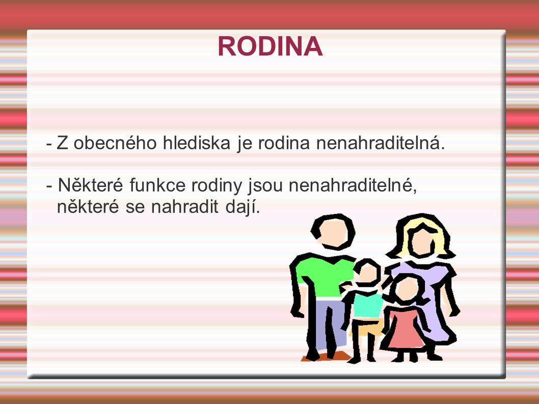 RODINA - Z obecného hlediska je rodina nenahraditelná.