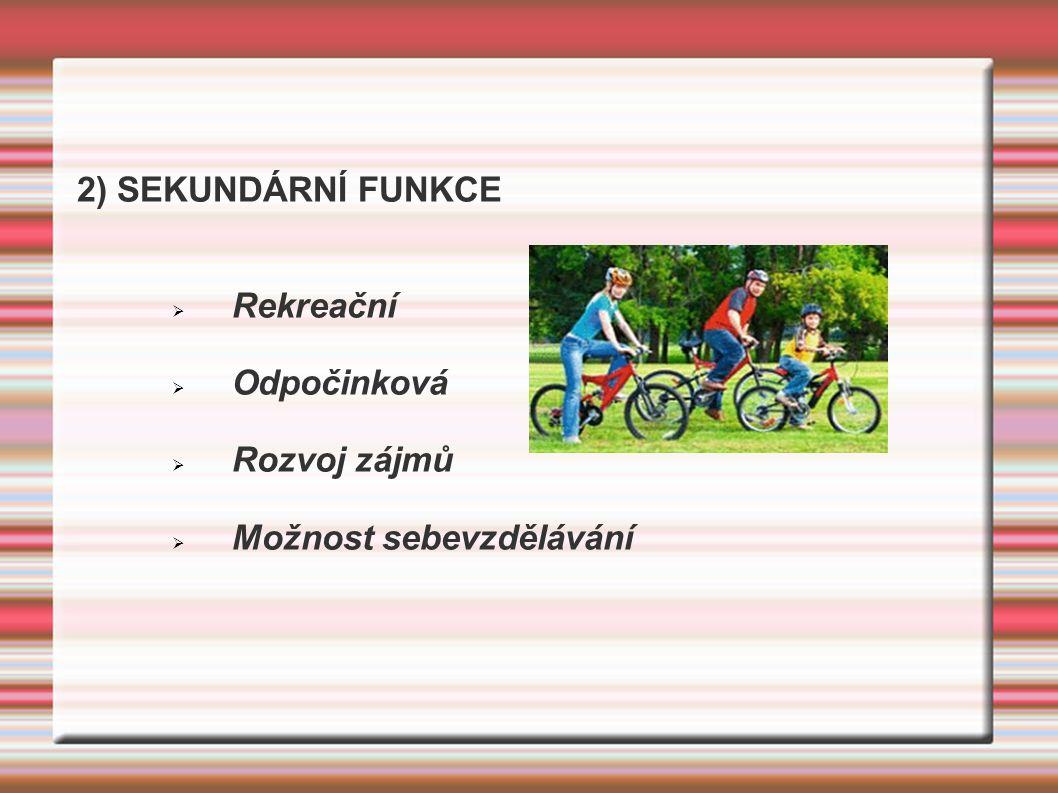 2) SEKUNDÁRNÍ FUNKCE  Rekreační  Odpočinková  Rozvoj zájmů  Možnost sebevzdělávání