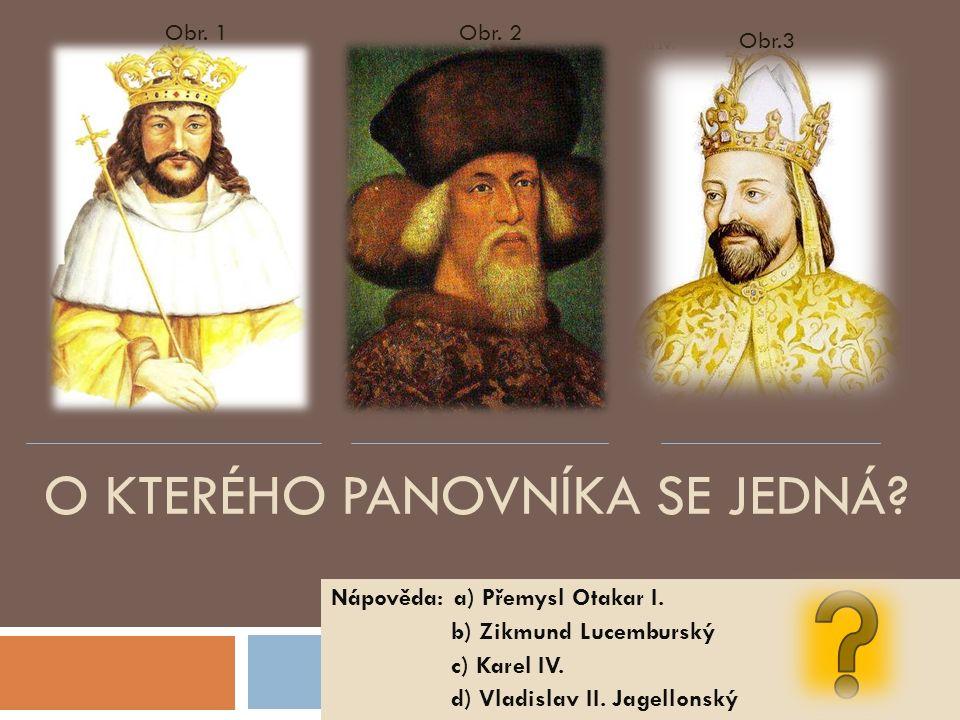 O KTERÉHO PANOVNÍKA SE JEDNÁ. Nápověda: a) Přemysl Otakar I.