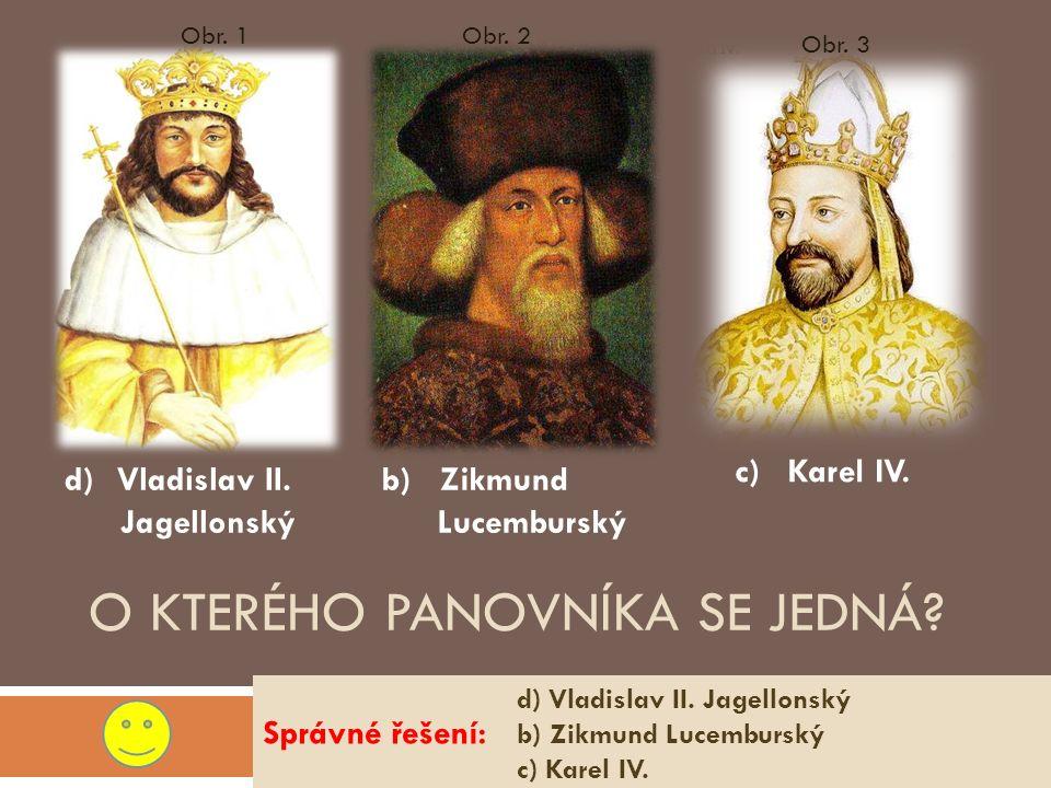 O KTERÉHO PANOVNÍKA SE JEDNÁ. Správné řešení: c) Karel IV.