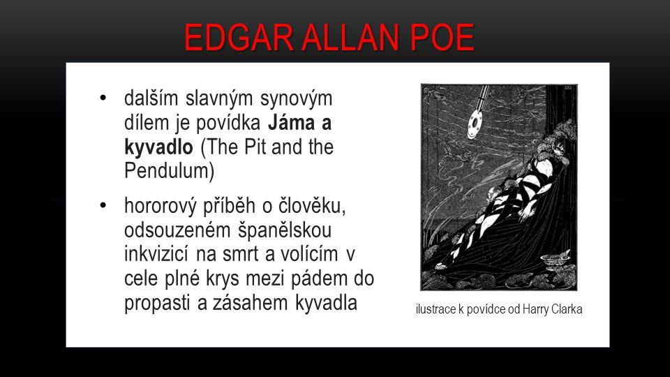 dalším slavným synovým dílem je povídka Jáma a kyvadlo (The Pit and the Pendulum) hororový příběh o člověku, odsouzeném španělskou inkvizicí na smrt a volícím v cele plné krys mezi pádem do propasti a zásahem kyvadla EDGAR ALLAN POE ilustrace k povídce od Harry Clarka