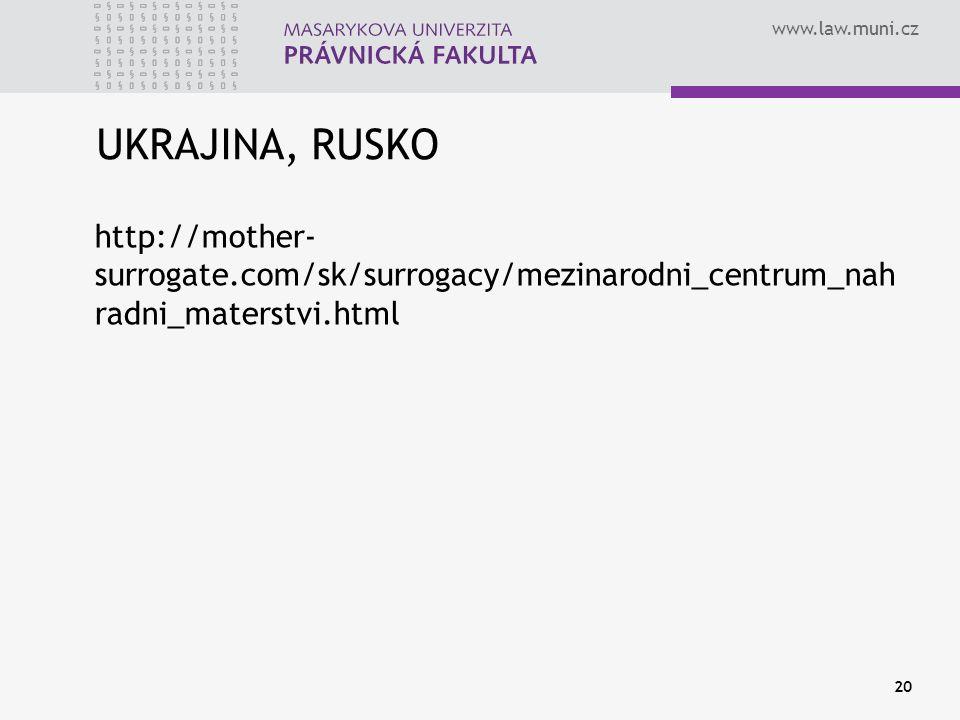 www.law.muni.cz UKRAJINA, RUSKO http://mother- surrogate.com/sk/surrogacy/mezinarodni_centrum_nah radni_materstvi.html 20