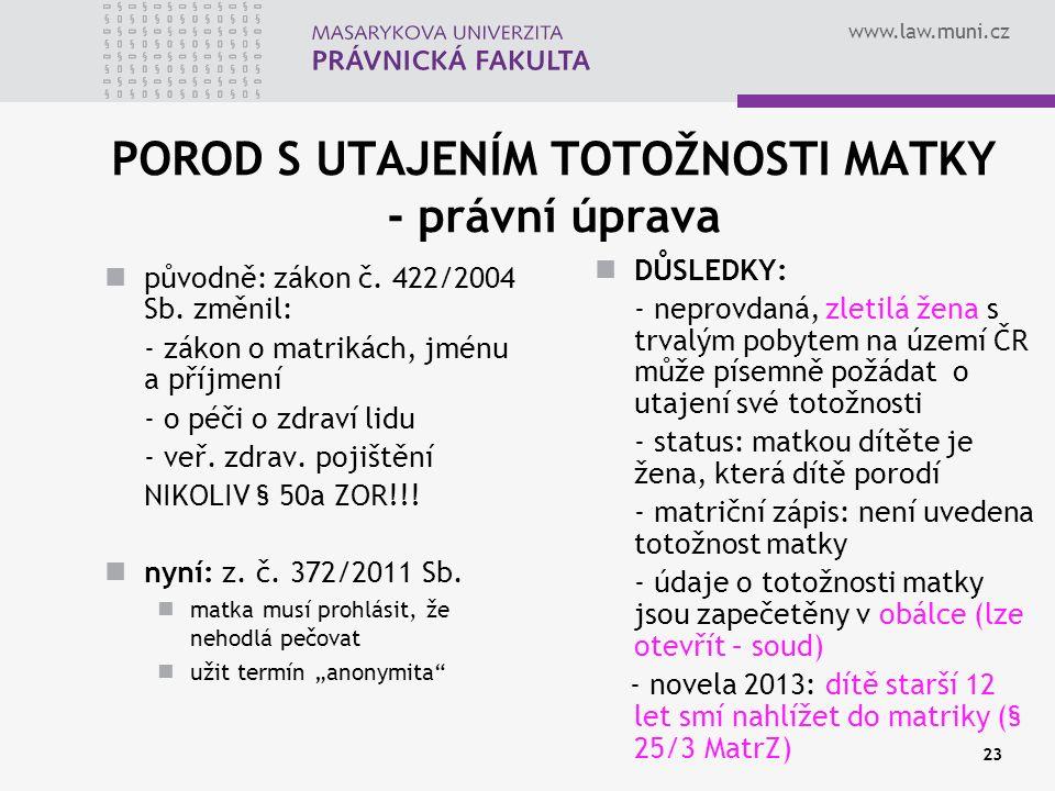www.law.muni.cz 23 POROD S UTAJENÍM TOTOŽNOSTI MATKY - právní úprava původně: zákon č.