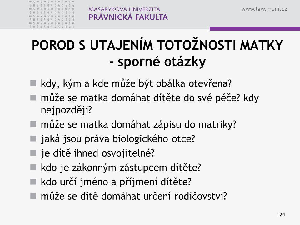 www.law.muni.cz 24 POROD S UTAJENÍM TOTOŽNOSTI MATKY - sporné otázky kdy, kým a kde může být obálka otevřena.
