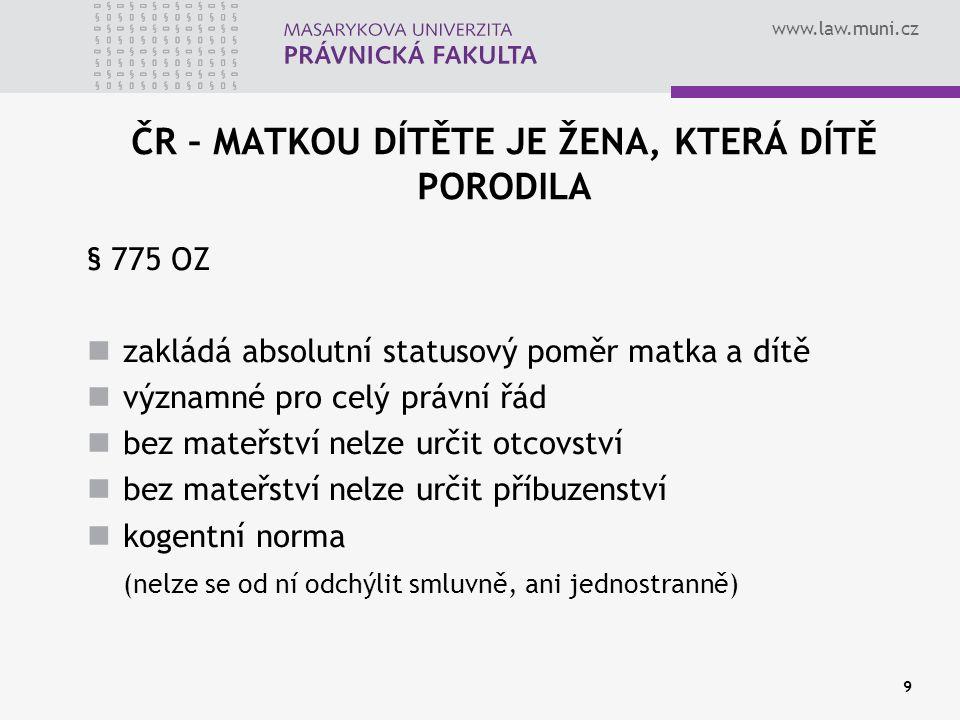 www.law.muni.cz Řízení o určení a popření mateřství § 426 ZŘS Pro řízení o určení a popření mateřství se použijí ustanovení o řízení o určení a popření otcovství přiměřeně.