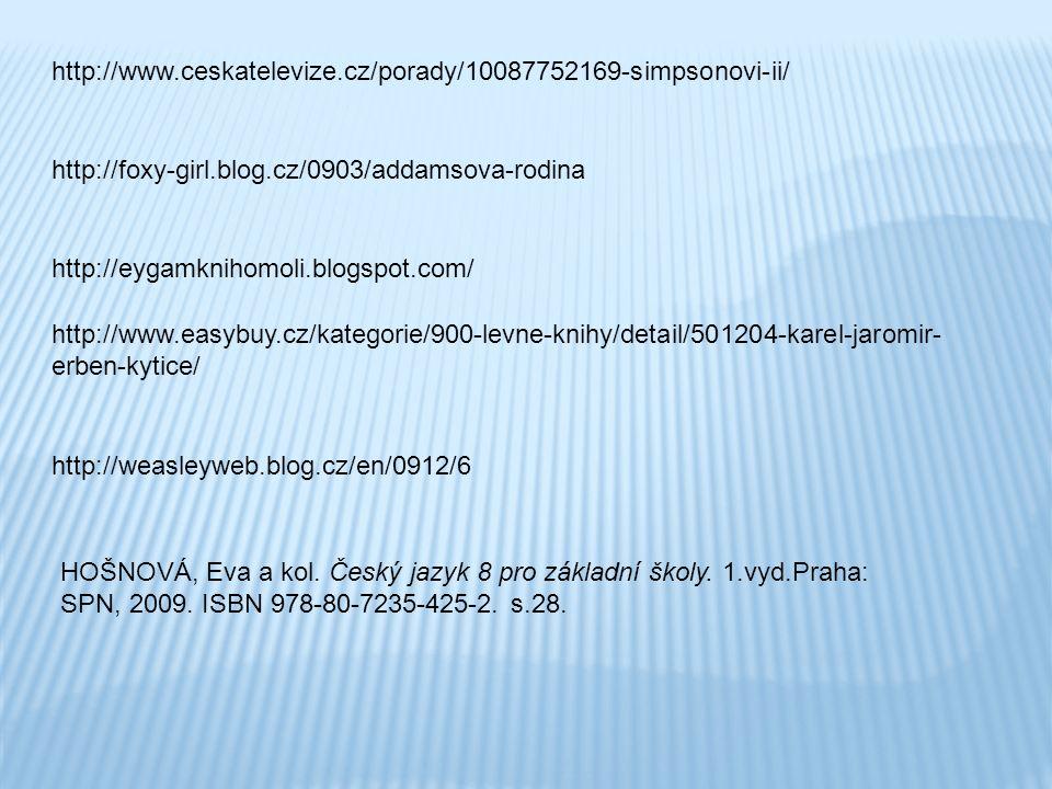 http://www.ceskatelevize.cz/porady/10087752169-simpsonovi-ii/ http://foxy-girl.blog.cz/0903/addamsova-rodina http://eygamknihomoli.blogspot.com/ http://www.easybuy.cz/kategorie/900-levne-knihy/detail/501204-karel-jaromir- erben-kytice/ http://weasleyweb.blog.cz/en/0912/6 HOŠNOVÁ, Eva a kol.