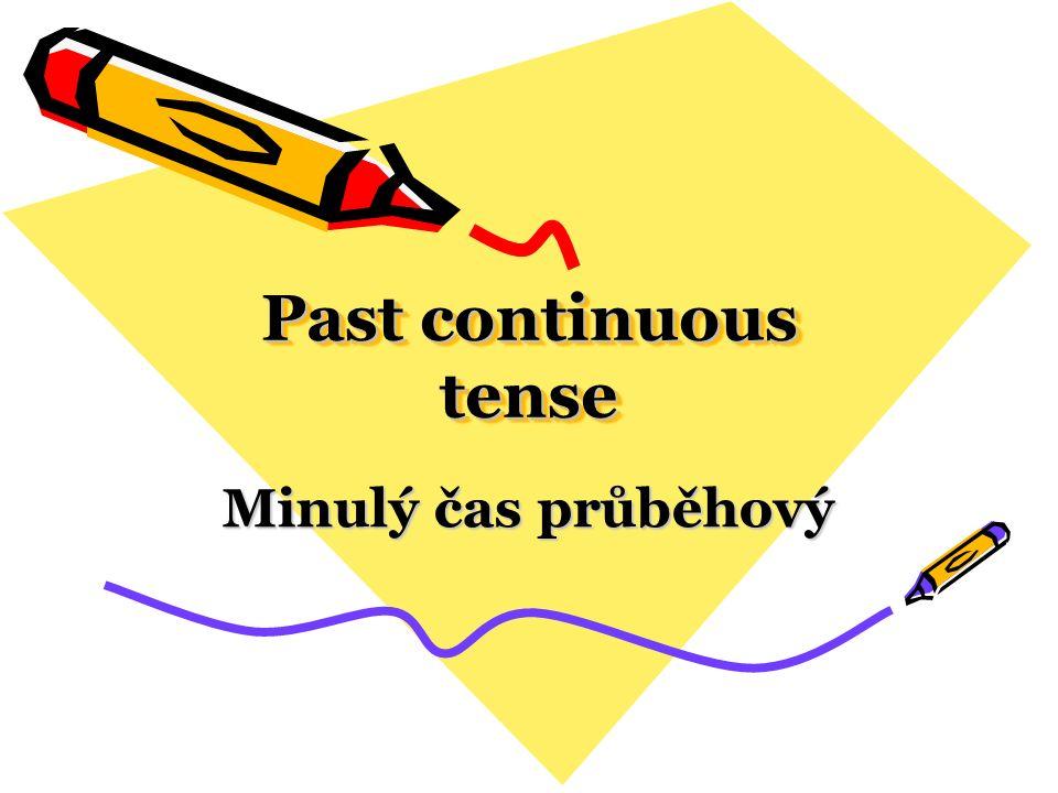 Past continuous tense Minulý čas průběhový