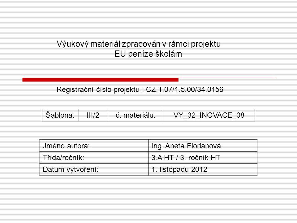 Výukový materiál zpracován v rámci projektu EU peníze školám Registrační číslo projektu : CZ.1.07/1.5.00/34.0156 Šablona:III/2č. materiálu:VY_32_INOVA
