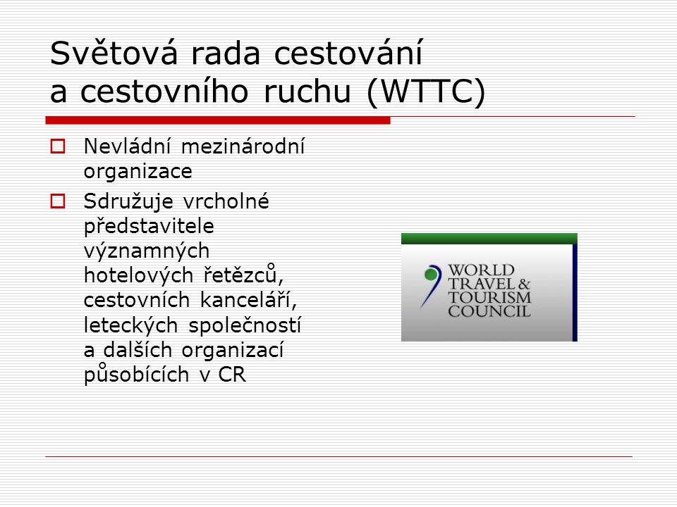 Světová rada cestování a cestovního ruchu (WTTC)  Nevládní mezinárodní organizace  Sdružuje vrcholné představitele významných hotelových řetězců, ce