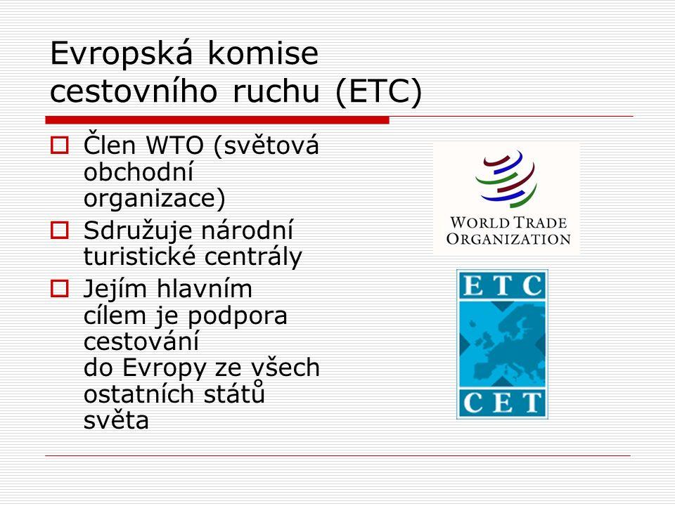 Evropská komise cestovního ruchu (ETC)  Člen WTO (světová obchodní organizace)  Sdružuje národní turistické centrály  Jejím hlavním cílem je podpor