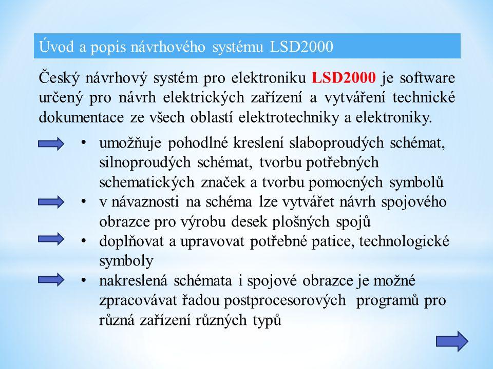 Úvod a popis návrhového systému LSD2000 Český návrhový systém pro elektroniku LSD2000 je software určený pro návrh elektrických zařízení a vytváření technické dokumentace ze všech oblastí elektrotechniky a elektroniky.