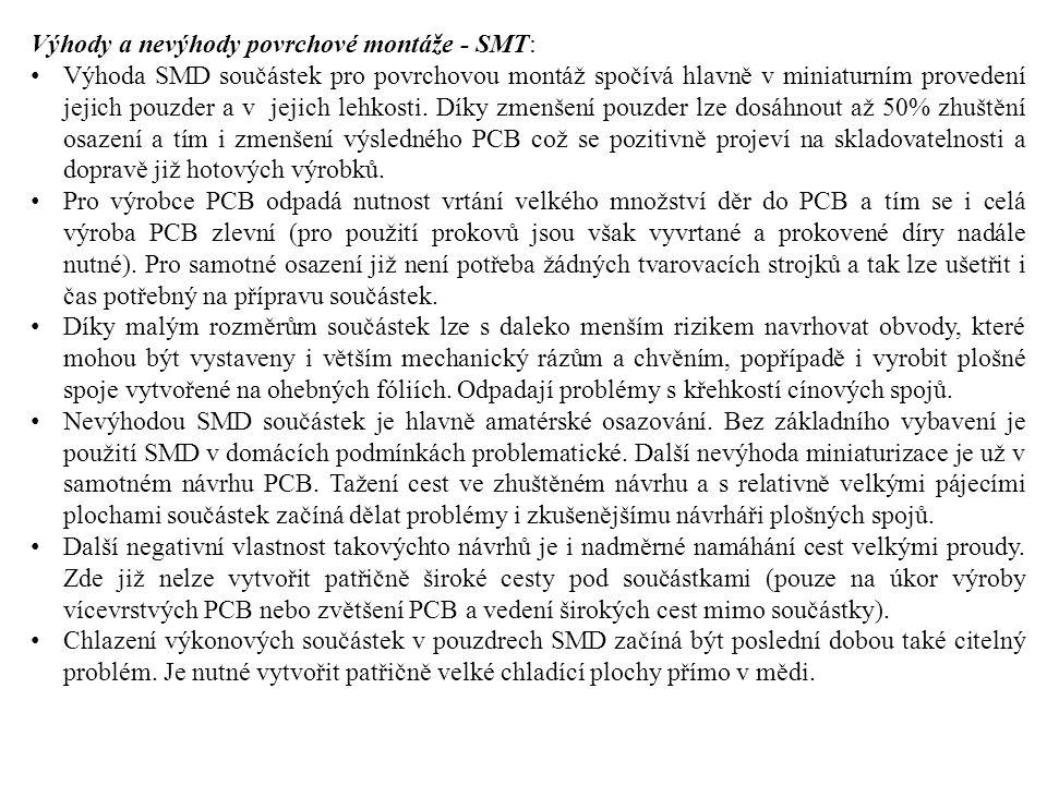 Výhody a nevýhody povrchové montáže - SMT: Výhoda SMD součástek pro povrchovou montáž spočívá hlavně v miniaturním provedení jejich pouzder a v jejich