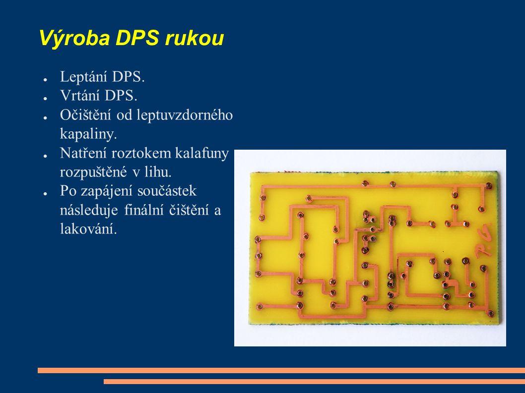 Výroba DPS rukou ● Leptání DPS. ● Vrtání DPS. ● Očištění od leptuvzdorného kapaliny.