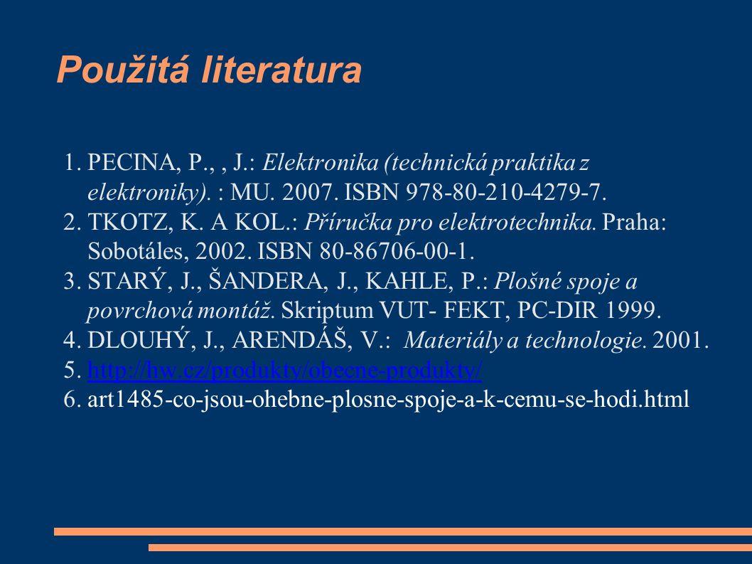 Použitá literatura 1.PECINA, P.,, J.: Elektronika (technická praktika z elektroniky).