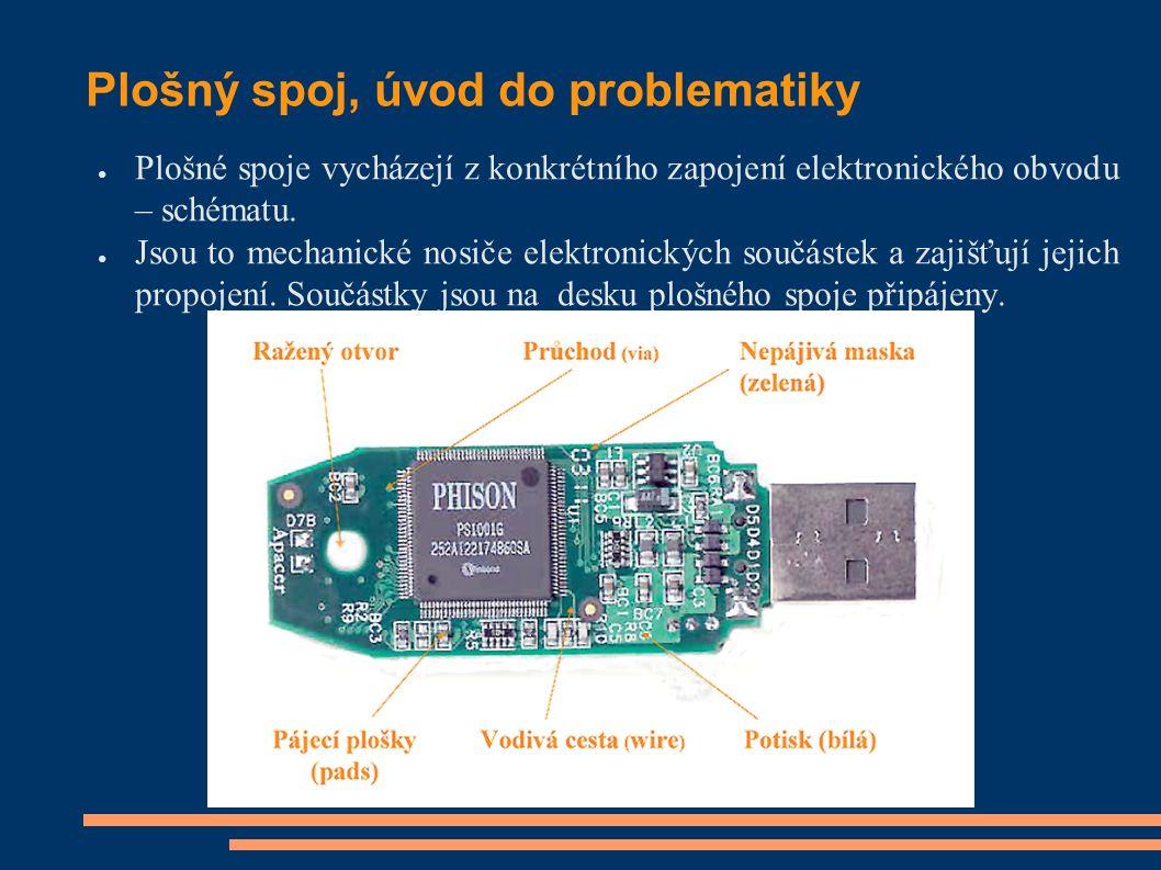 Plošný spoj, úvod do problematiky ● Plošné spoje vycházejí z konkrétního zapojení elektronického obvodu – schématu.