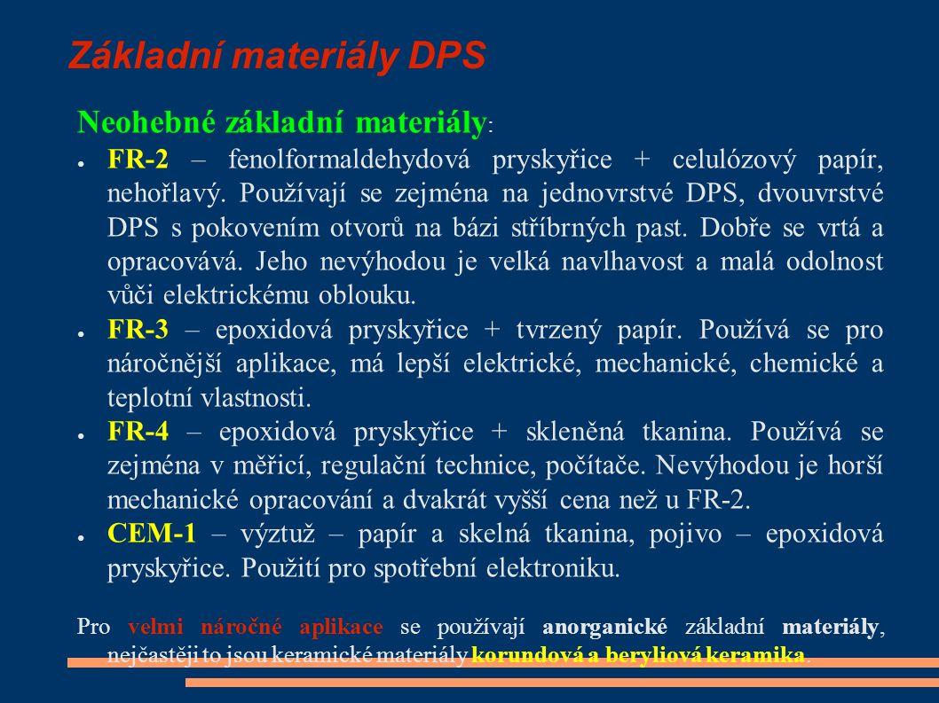 Základní materiály DPS Neohebné základní materiály : ● FR-2 – fenolformaldehydová pryskyřice + celulózový papír, nehořlavý.