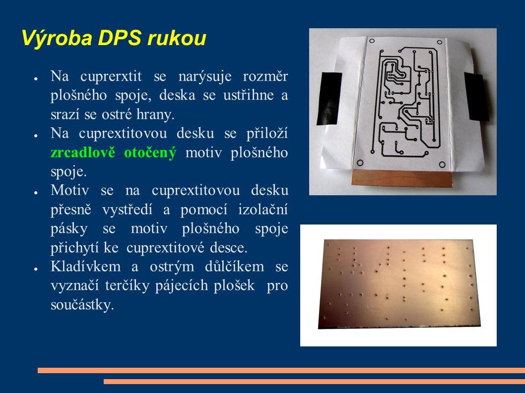 Výroba DPS rukou ● Na cuprerxtit se narýsuje rozměr plošného spoje, deska se ustřihne a srazí se ostré hrany.