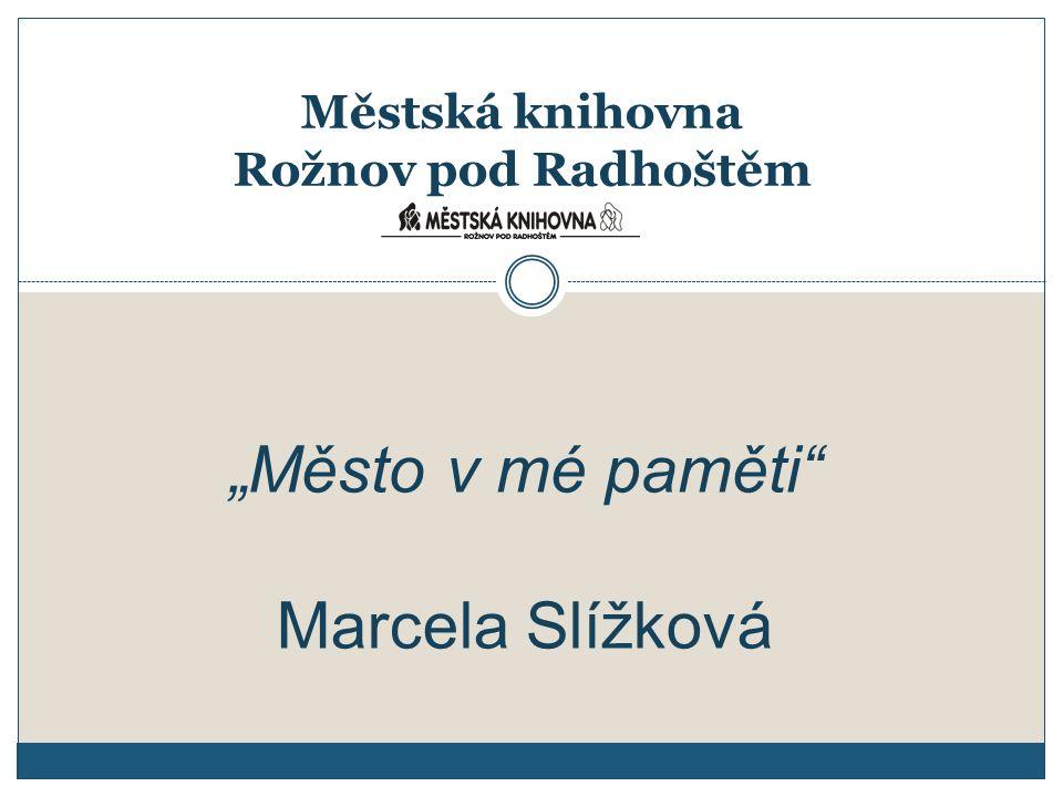 """Městská knihovna Rožnov pod Radhoštěm """"Město v mé paměti Marcela Slížková"""