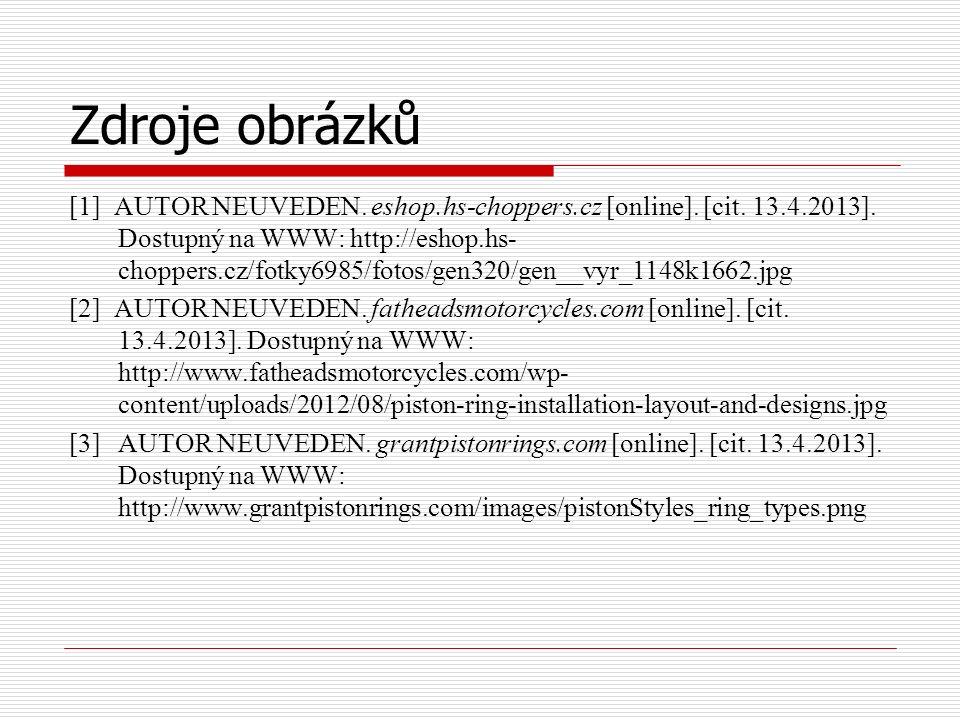 Zdroje obrázků [1] AUTOR NEUVEDEN. eshop.hs-choppers.cz [online]. [cit. 13.4.2013]. Dostupný na WWW: http://eshop.hs- choppers.cz/fotky6985/fotos/gen3