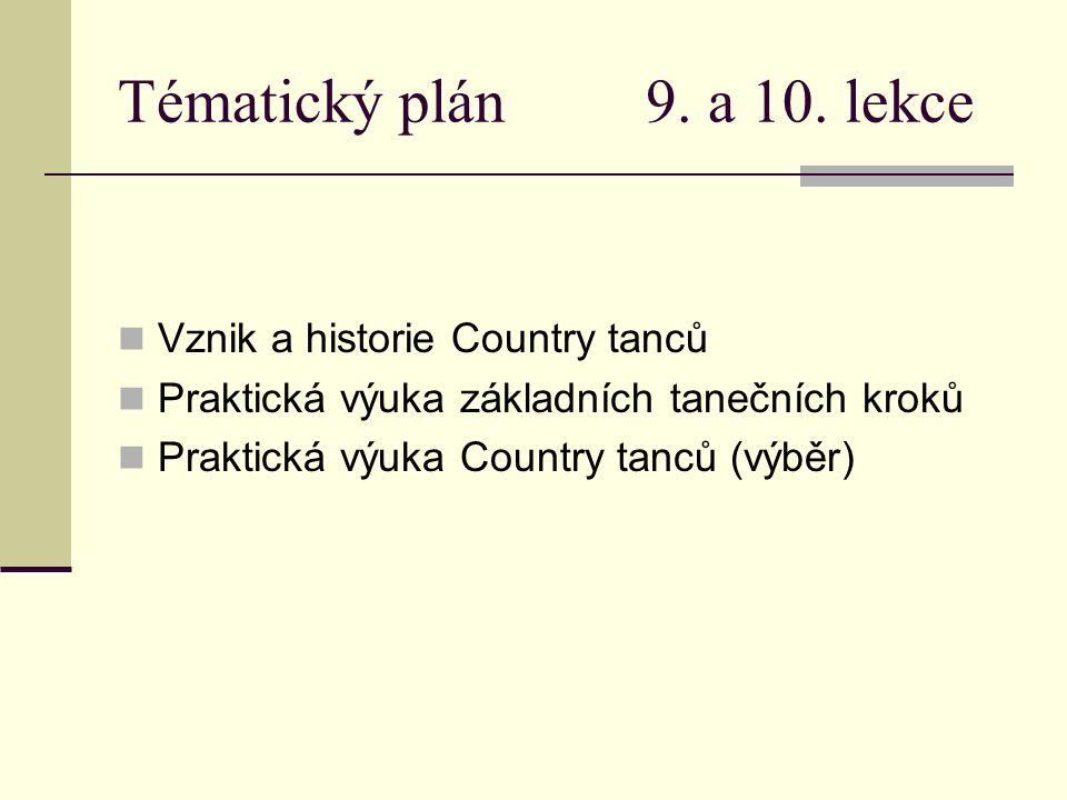 Tématický plán 9. a 10. lekce Vznik a historie Country tanců Praktická výuka základních tanečních kroků Praktická výuka Country tanců (výběr)
