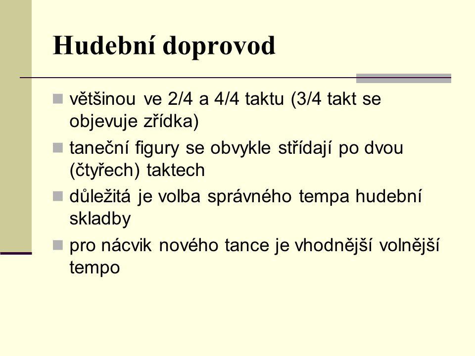 Hudební doprovod většinou ve 2/4 a 4/4 taktu (3/4 takt se objevuje zřídka) taneční figury se obvykle střídají po dvou (čtyřech) taktech důležitá je vo