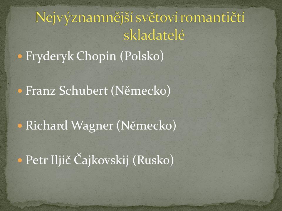 Fryderyk Chopin (Polsko) Franz Schubert (Německo) Richard Wagner (Německo) Petr Iljič Čajkovskij (Rusko)
