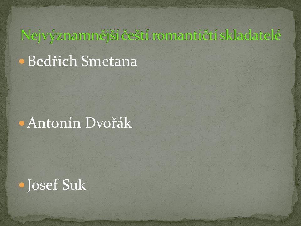 Bedřich Smetana Antonín Dvořák Josef Suk