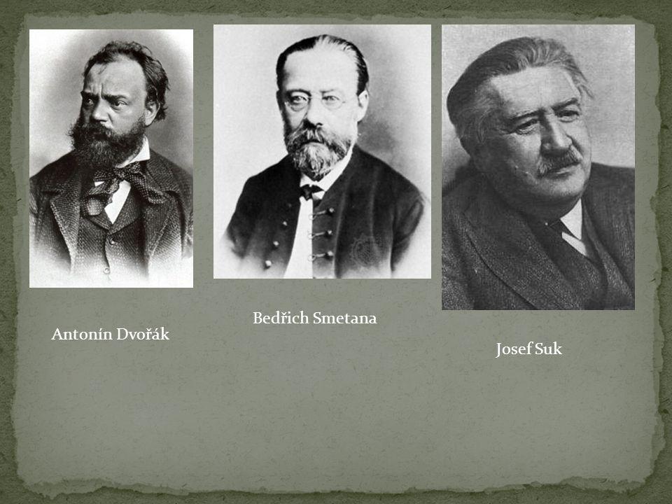 Antonín Dvořák Bedřich Smetana Josef Suk