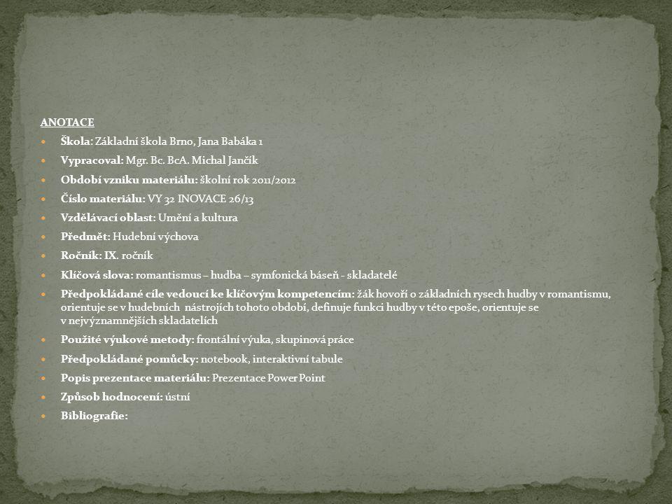 ANOTACE Škola: Základní škola Brno, Jana Babáka 1 Vypracoval: Mgr. Bc. BcA. Michal Jančík Období vzniku materiálu: školní rok 2011/2012 Číslo materiál