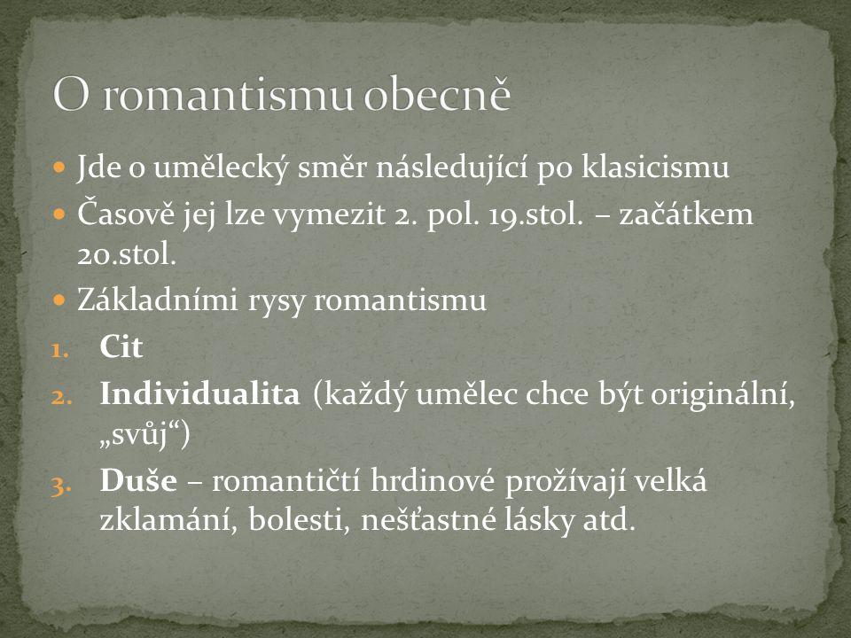 Jde o umělecký směr následující po klasicismu Časově jej lze vymezit 2. pol. 19.stol. – začátkem 20.stol. Základními rysy romantismu 1. Cit 2. Individ