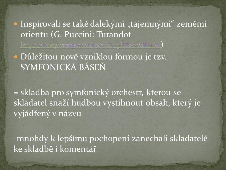 Nejznámějším příkladem symfonických básní je Má vlast Bedřicha Smetany Skladatelé romantické hudby také mnohdy požadují velké obsazení orchestru – aby tak mohli co nejlépe vyjádřit jemné pocity i mohutnost při nasazení všech nástrojů