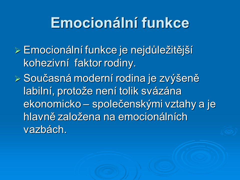Emocionální funkce  Emocionální funkce je nejdůležitější kohezivní faktor rodiny.