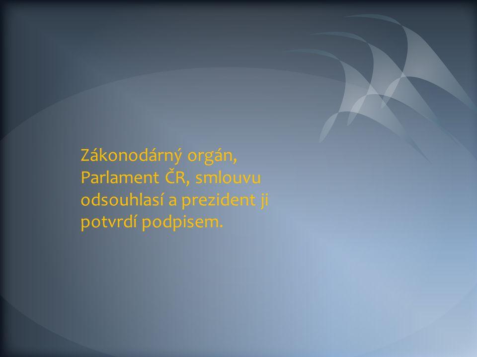 Zákonodárný orgán, Parlament ČR, smlouvu odsouhlasí a prezident ji potvrdí podpisem.