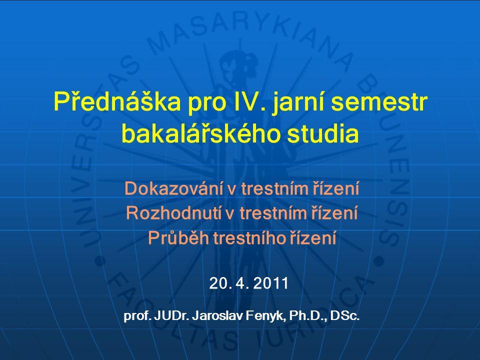 Přednáška pro IV. jarní semestr bakalářského studia Dokazování v trestním řízení Rozhodnutí v trestním řízení Průběh trestního řízení prof. JUDr. Jaro