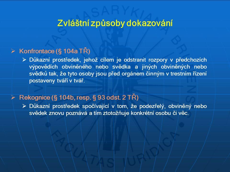 Zvláštní způsoby dokazování  Konfrontace (§ 104a TŘ)  Důkazní prostředek, jehož cílem je odstranit rozpory v předchozích výpovědích obviněného nebo