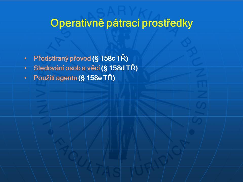 Operativně pátrací prostředky Předstíraný převod (§ 158c TŘ) Sledování osob a věcí (§ 158d TŘ) Použití agenta (§ 158e TŘ)
