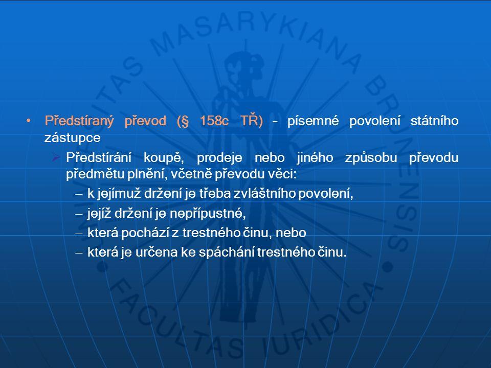 Předstíraný převod (§ 158c TŘ) – písemné povolení státního zástupce  Předstírání koupě, prodeje nebo jiného způsobu převodu předmětu plnění, včetně p