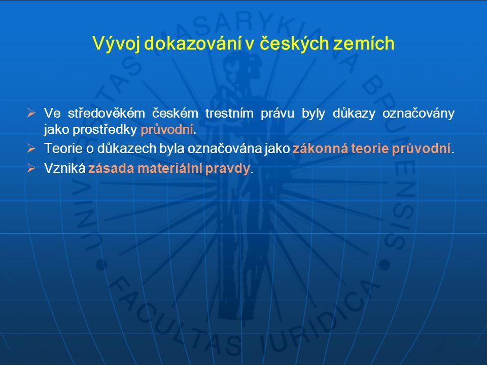Vývoj dokazování v českých zemích  Ve středověkém českém trestním právu byly důkazy označovány jako prostředky průvodní.  Teorie o důkazech byla ozn