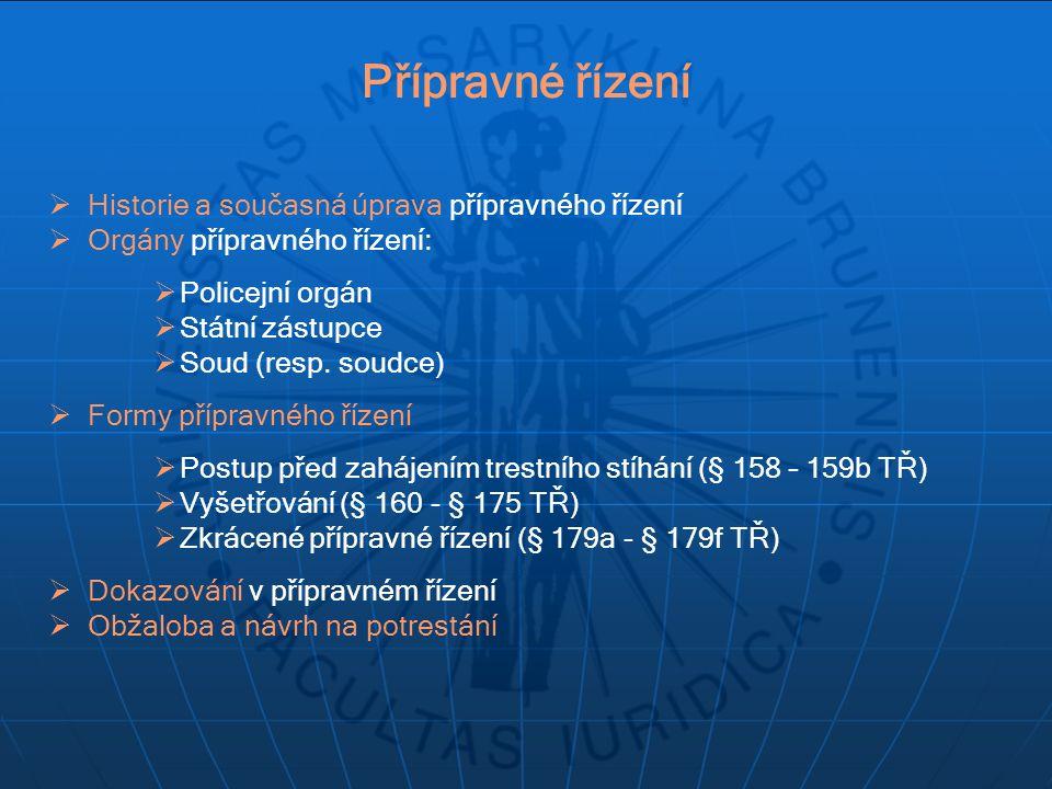  Historie a současná úprava přípravného řízení  Orgány přípravného řízení:  Policejní orgán  Státní zástupce  Soud (resp.